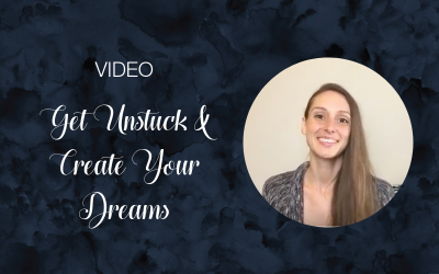 Get Unstuck & Create Your Dreams