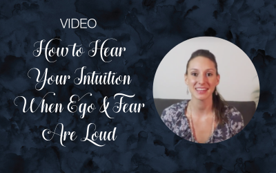 How to Hear Your Intuition When Ego & Fear Are Loud