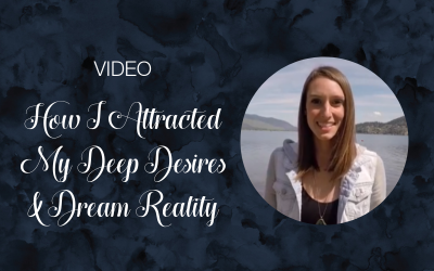 How I Attracted My Deep Desires & Dream Reality