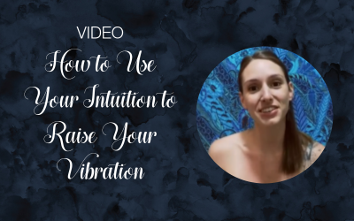 How to Use Your Intuition to Raise Your Vibration